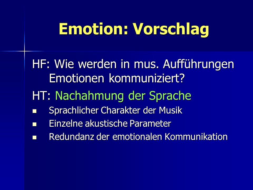 Emotion: Vorschlag HF: Wie werden in mus. Aufführungen Emotionen kommuniziert HT: Nachahmung der Sprache.