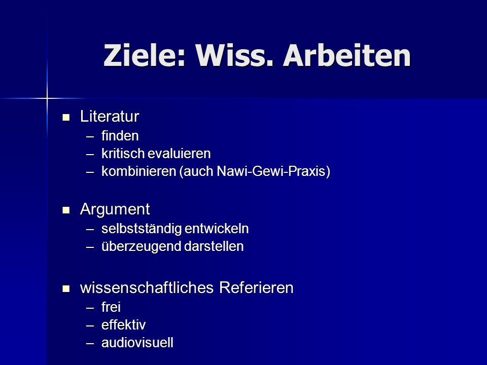 Ziele: Wiss. Arbeiten Literatur Argument wissenschaftliches Referieren