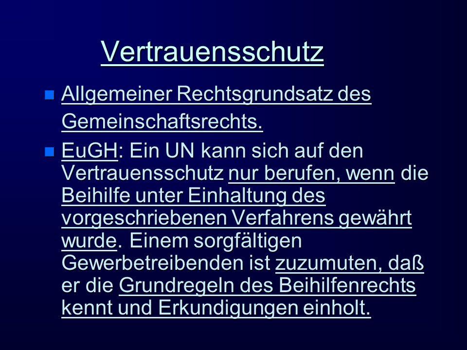 Vertrauensschutz Allgemeiner Rechtsgrundsatz des Gemeinschaftsrechts.