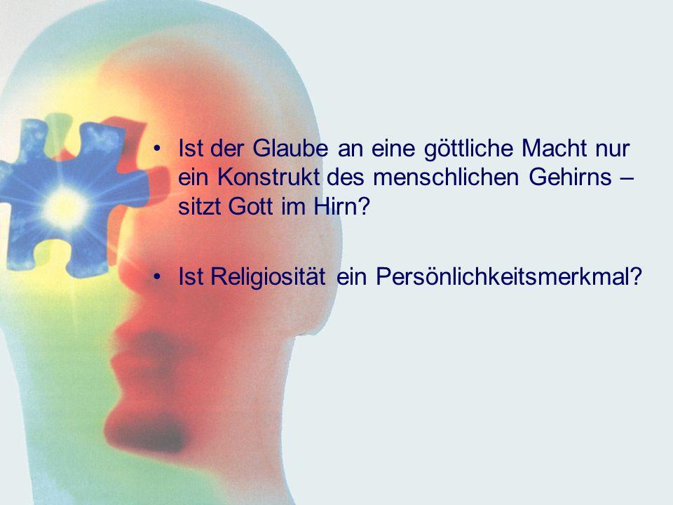Ist der Glaube an eine göttliche Macht nur ein Konstrukt des menschlichen Gehirns – sitzt Gott im Hirn