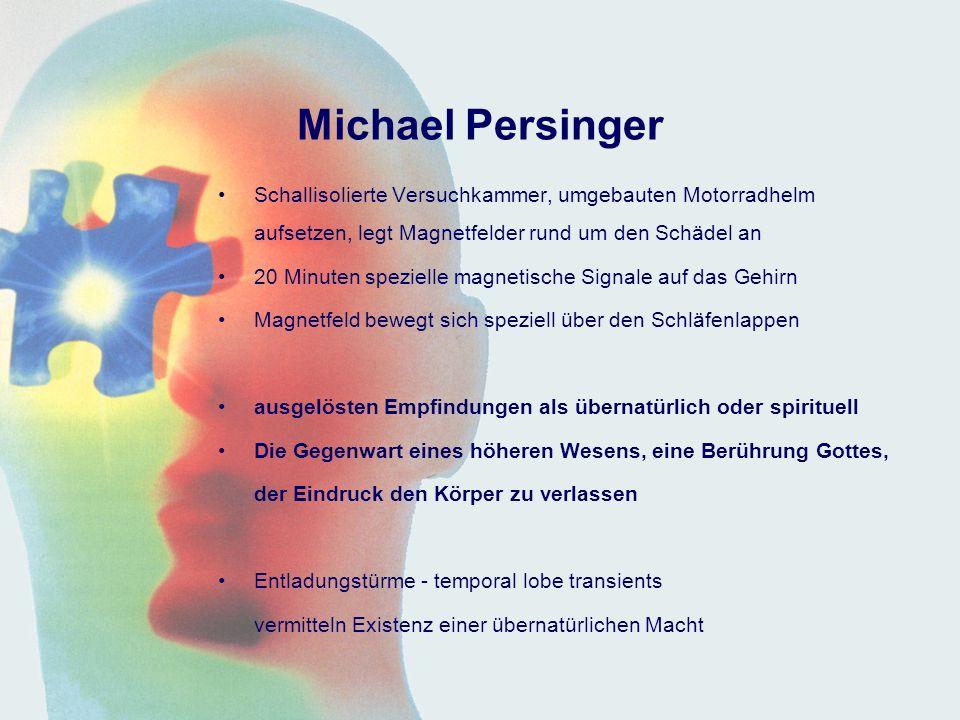 Michael Persinger Schallisolierte Versuchkammer, umgebauten Motorradhelm aufsetzen, legt Magnetfelder rund um den Schädel an.
