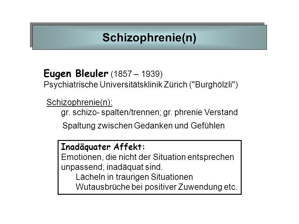 Schizophrenie(n) Eugen Bleuler (1857 – 1939)