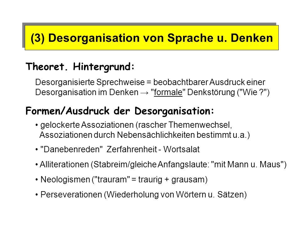 (3) Desorganisation von Sprache u. Denken