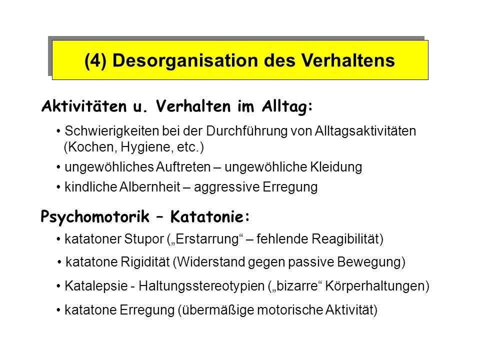(4) Desorganisation des Verhaltens