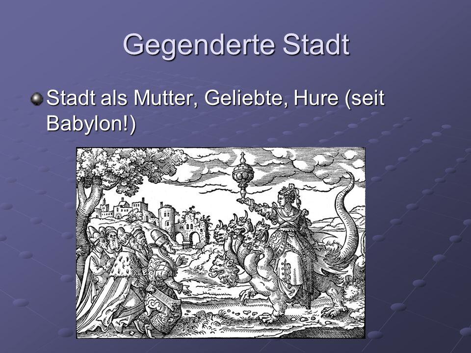 Gegenderte Stadt Stadt als Mutter, Geliebte, Hure (seit Babylon!)