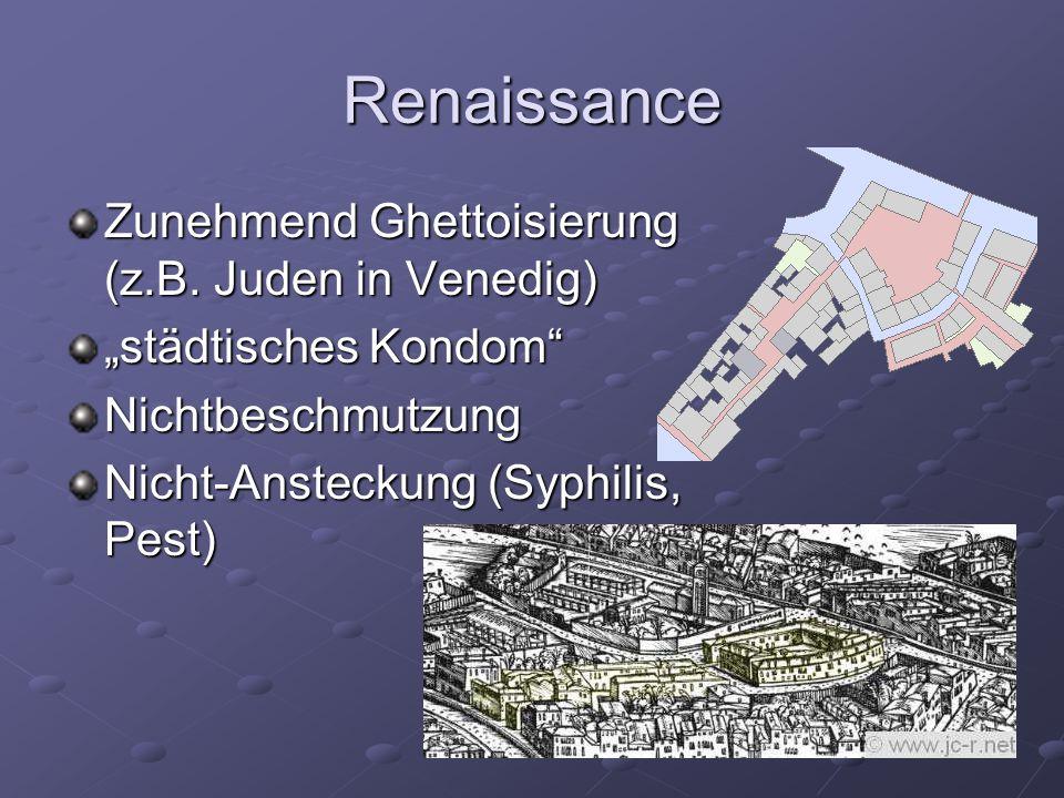 Renaissance Zunehmend Ghettoisierung (z.B. Juden in Venedig)