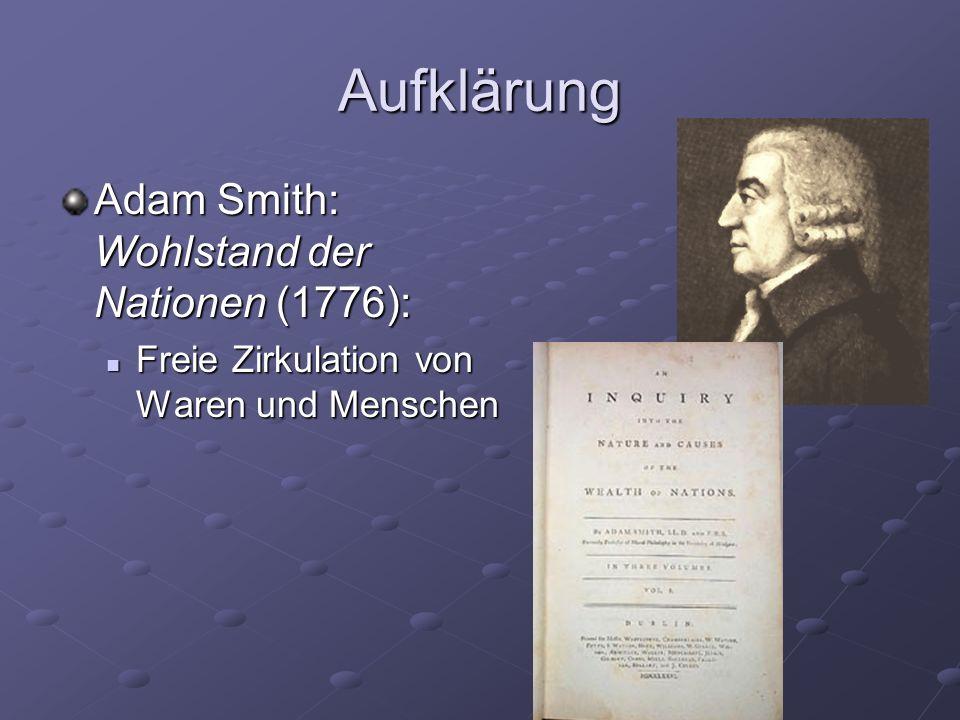 Aufklärung Adam Smith: Wohlstand der Nationen (1776):
