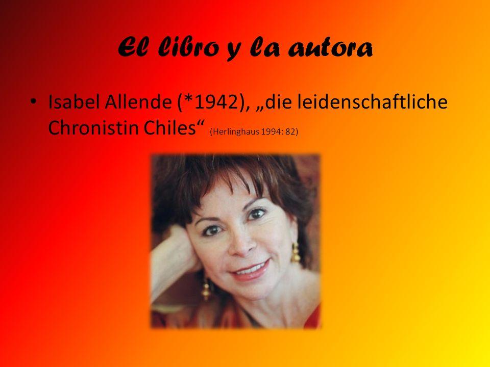 """El libro y la autora Isabel Allende (*1942), """"die leidenschaftliche Chronistin Chiles (Herlinghaus 1994: 82)"""