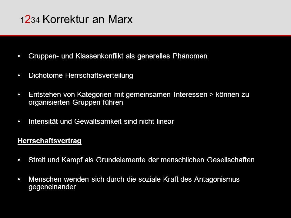 1234 Korrektur an Marx Gruppen- und Klassenkonflikt als generelles Phänomen. Dichotome Herrschaftsverteilung.