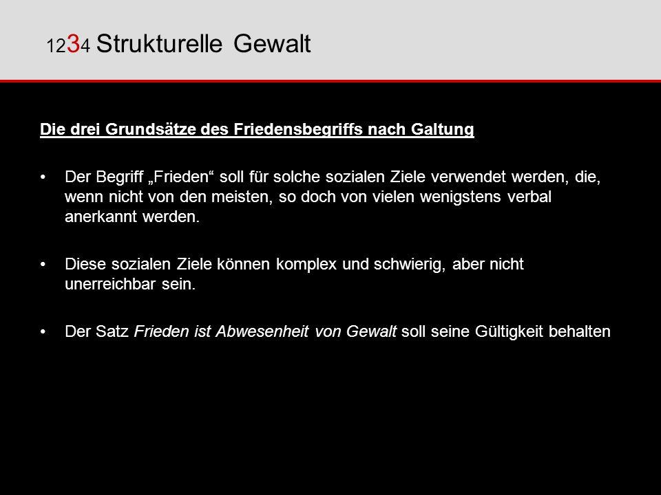 1234 Strukturelle Gewalt Die drei Grundsätze des Friedensbegriffs nach Galtung.