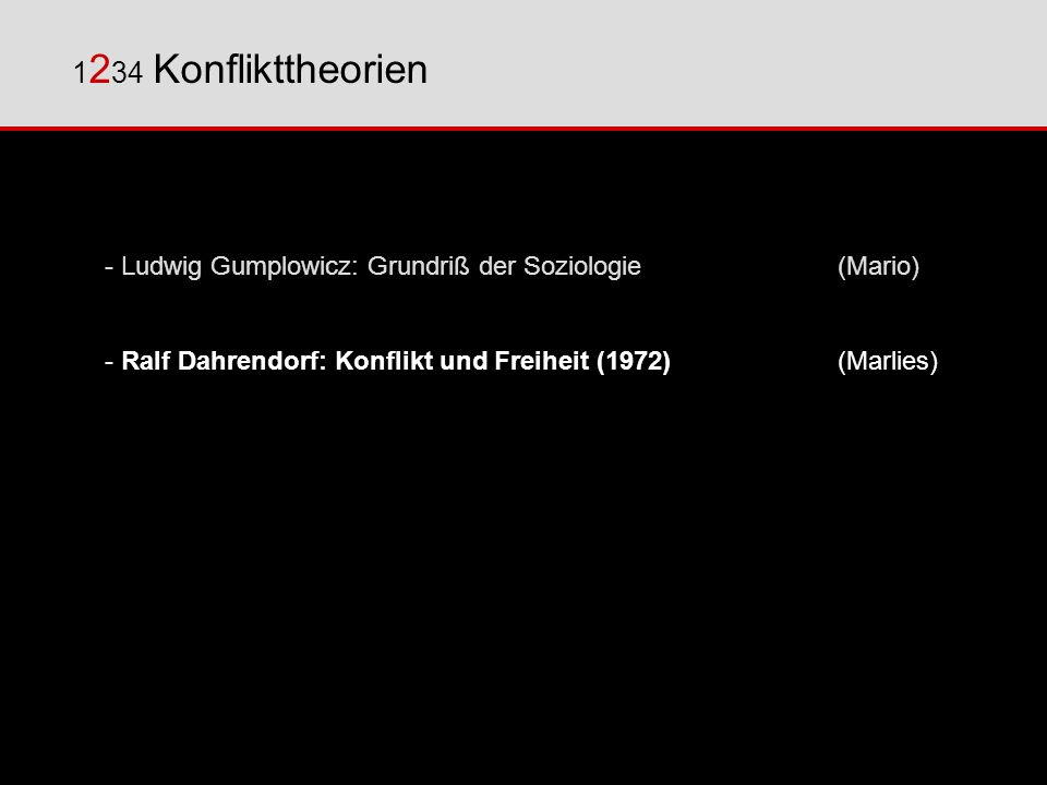 1234 Konflikttheorien - Ludwig Gumplowicz: Grundriß der Soziologie (Mario) - Ralf Dahrendorf: Konflikt und Freiheit (1972) (Marlies)
