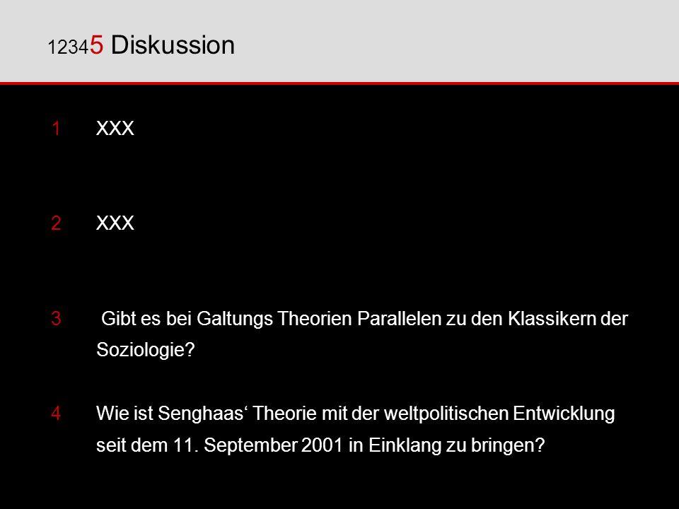 12345 Diskussion 1 XXX. 2 XXX. Gibt es bei Galtungs Theorien Parallelen zu den Klassikern der. Soziologie