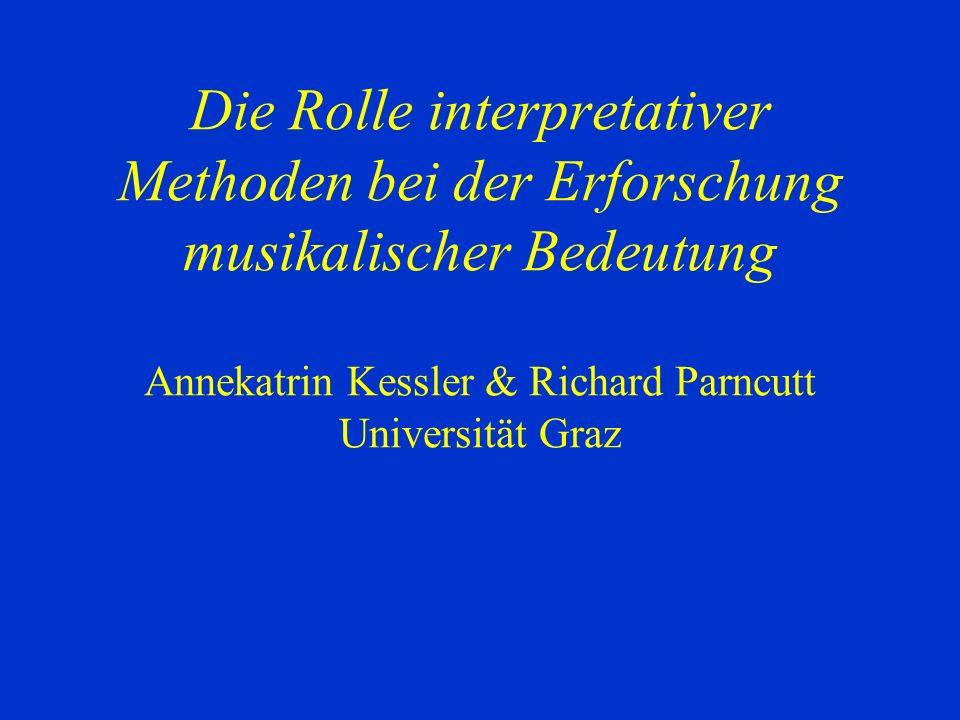 Die Rolle interpretativer Methoden bei der Erforschung musikalischer Bedeutung Annekatrin Kessler & Richard Parncutt Universität Graz