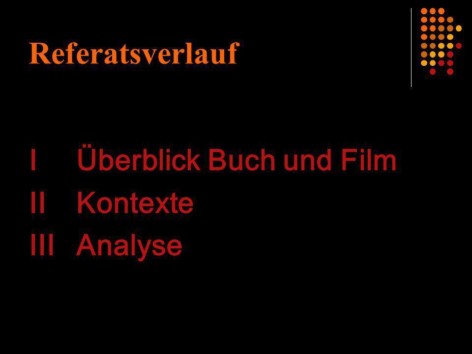 Referatsverlauf I Überblick Buch und Film II Kontexte III Analyse