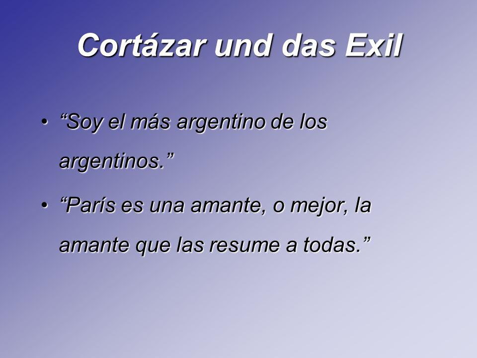 Cortázar und das Exil Soy el más argentino de los argentinos.