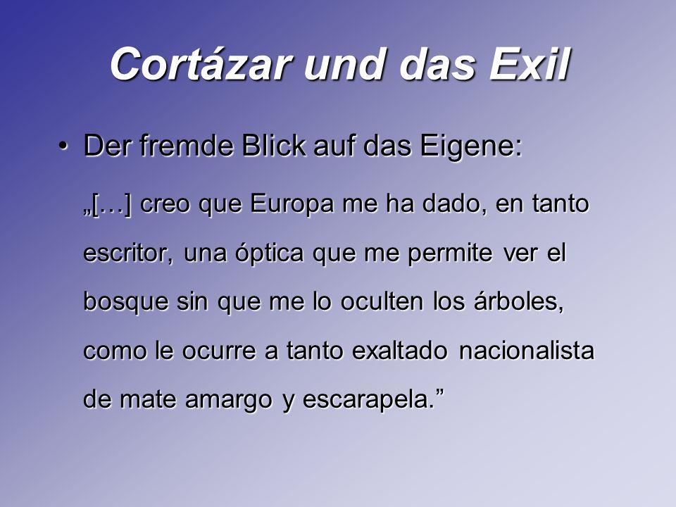 Cortázar und das Exil Der fremde Blick auf das Eigene: