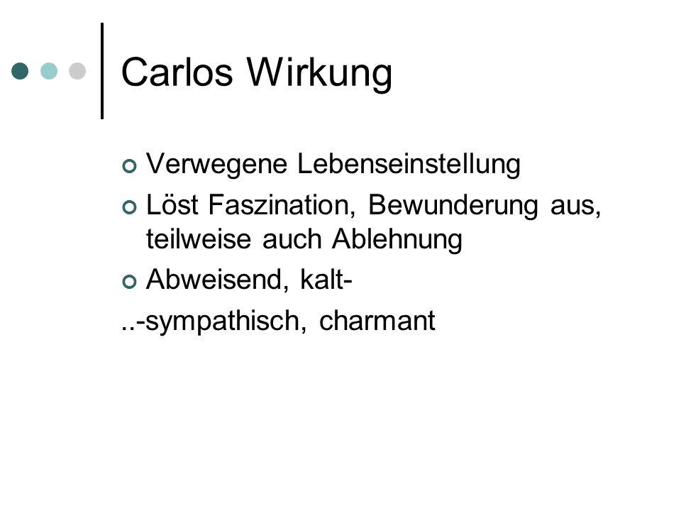 Carlos Wirkung Verwegene Lebenseinstellung