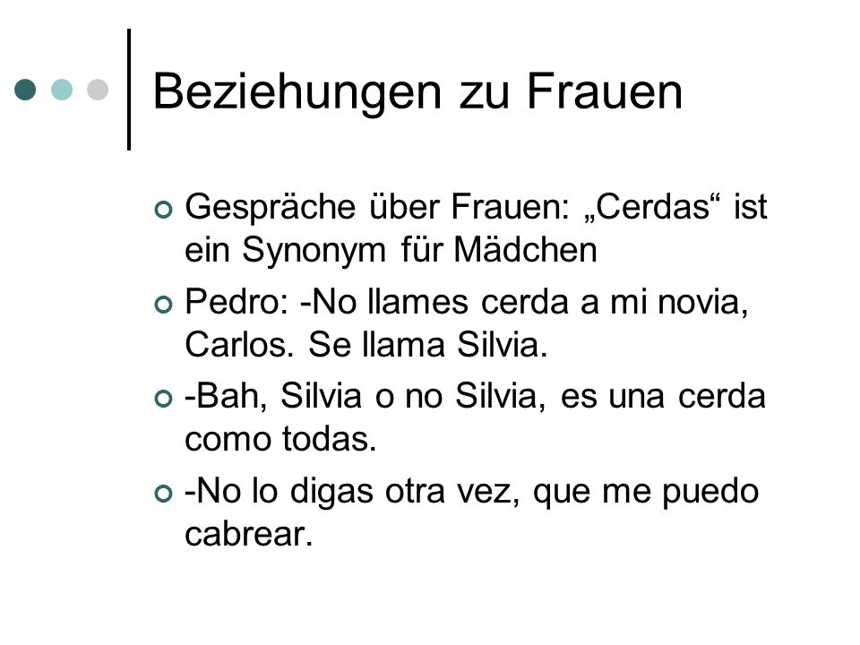 """Beziehungen zu Frauen Gespräche über Frauen: """"Cerdas ist ein Synonym für Mädchen. Pedro: -No llames cerda a mi novia, Carlos. Se llama Silvia."""