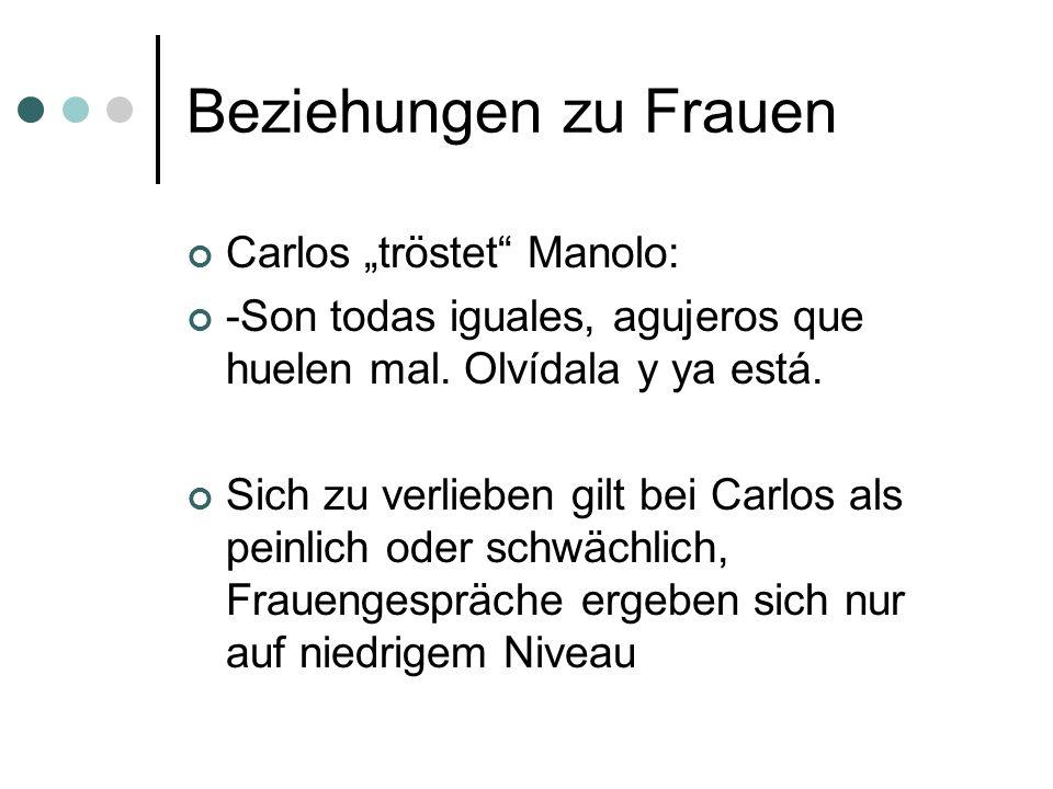 """Beziehungen zu Frauen Carlos """"tröstet Manolo:"""
