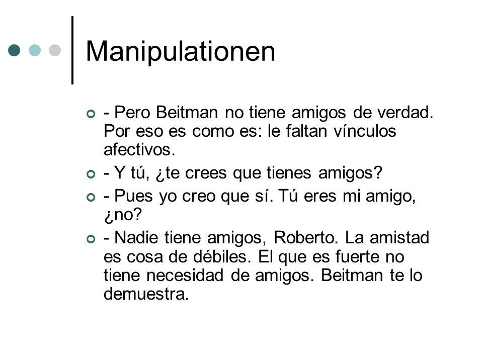 Manipulationen - Pero Beitman no tiene amigos de verdad. Por eso es como es: le faltan vínculos afectivos.
