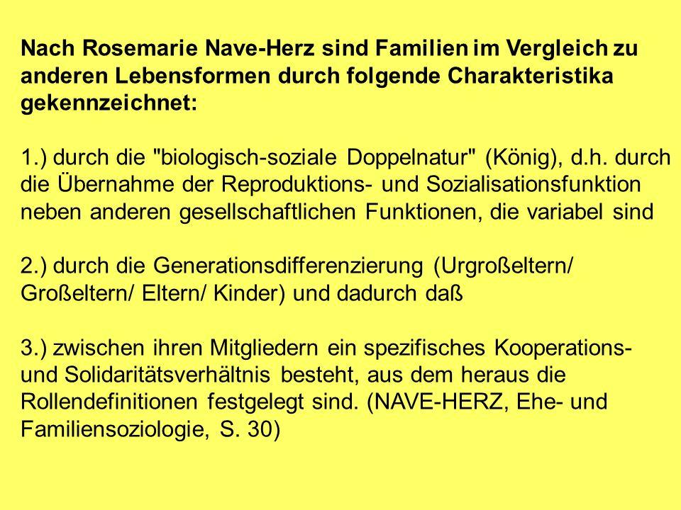 Nach Rosemarie Nave-Herz sind Familien im Vergleich zu anderen Lebensformen durch folgende Charakteristika