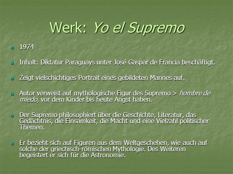 Werk: Yo el Supremo 1974. Inhalt: Diktatur Paraguays unter José Gaspar de Francia beschäftigt.