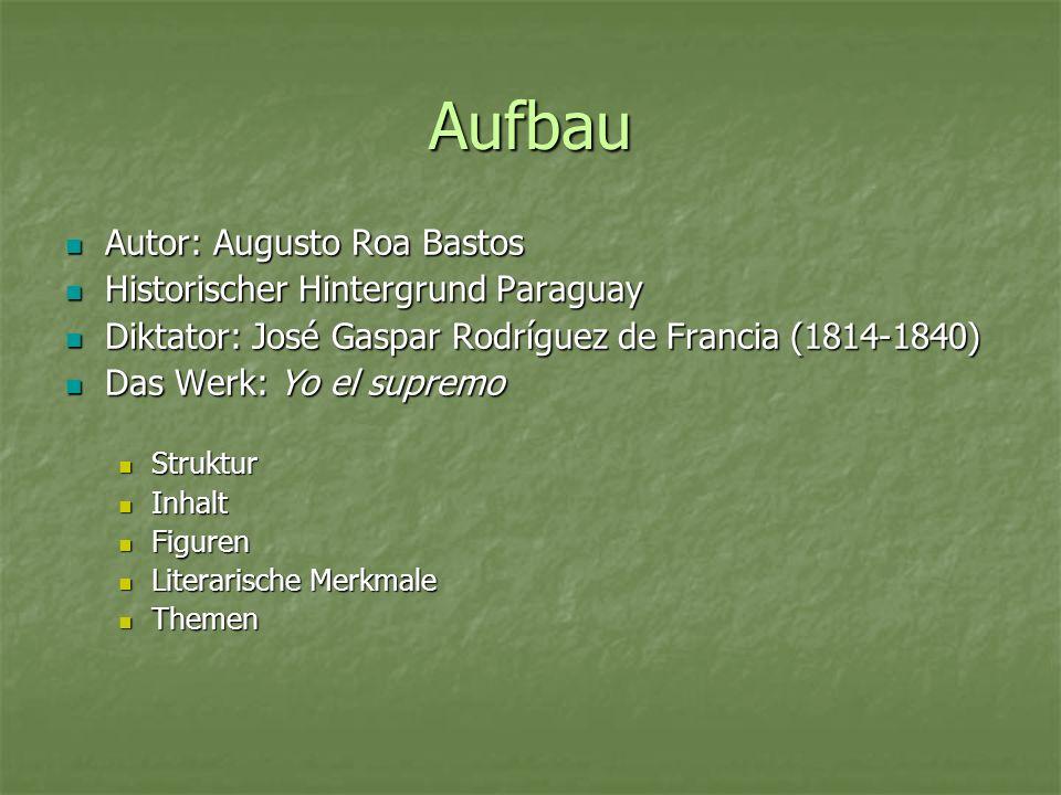 Aufbau Autor: Augusto Roa Bastos Historischer Hintergrund Paraguay