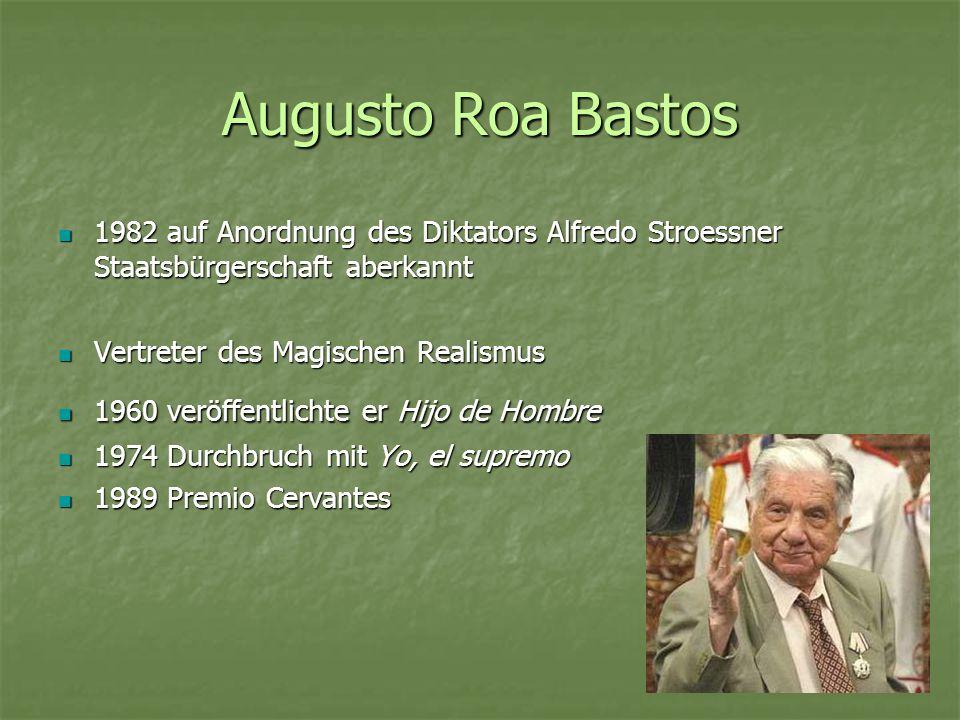Augusto Roa Bastos 1982 auf Anordnung des Diktators Alfredo Stroessner Staatsbürgerschaft aberkannt.