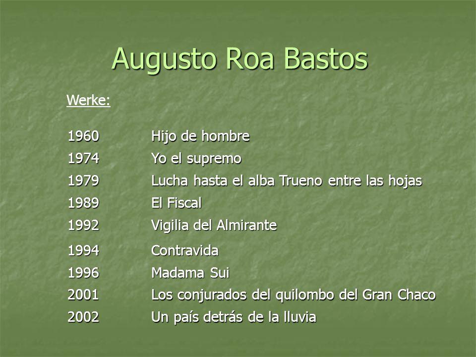 Augusto Roa Bastos Werke: 1960 Hijo de hombre 1974 Yo el supremo 1979