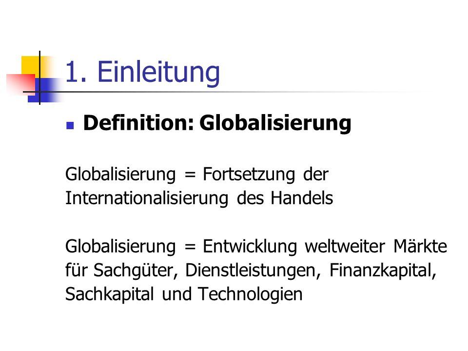 1. Einleitung Definition: Globalisierung