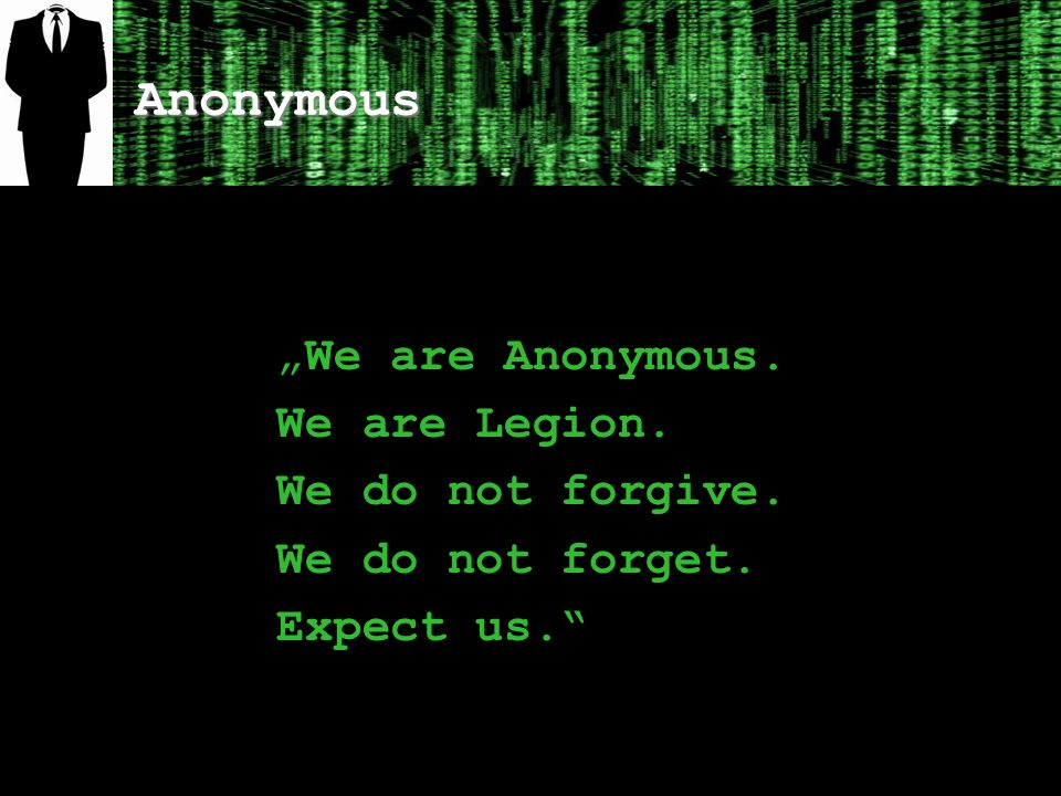 "Anonymous ""We are Anonymous. We are Legion. We do not forgive."