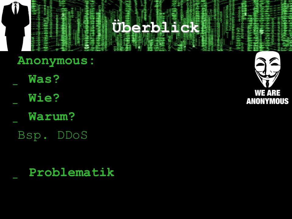 Überblick Anonymous: Was Wie Warum Bsp. DDoS Problematik