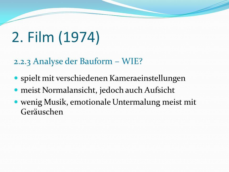 2. Film (1974) 2.2.3 Analyse der Bauform – WIE