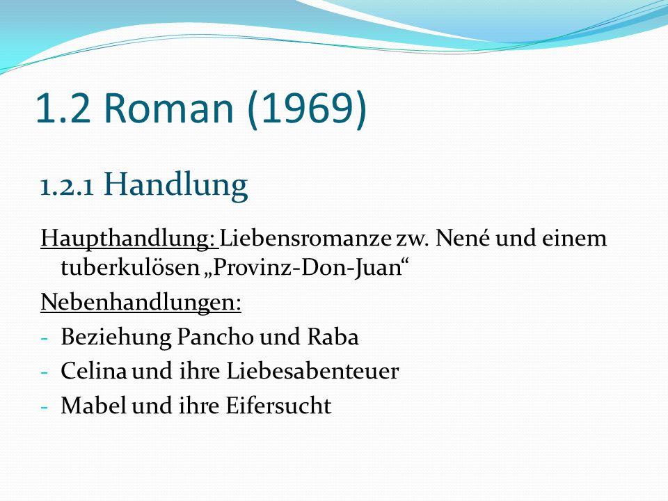 """1.2 Roman (1969) 1.2.1 Handlung. Haupthandlung: Liebensromanze zw. Nené und einem tuberkulösen """"Provinz-Don-Juan"""
