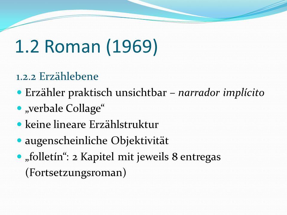 """1.2 Roman (1969) 1.2.2 Erzählebene. Erzähler praktisch unsichtbar – narrador implícito. """"verbale Collage"""