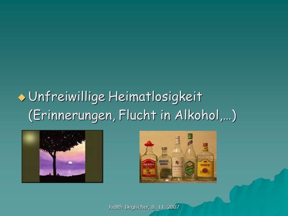 Unfreiwillige Heimatlosigkeit (Erinnerungen, Flucht in Alkohol,…)