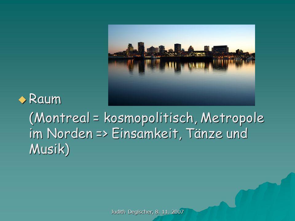 Raum (Montreal = kosmopolitisch, Metropole im Norden => Einsamkeit, Tänze und Musik) Judith Degischer, 8.