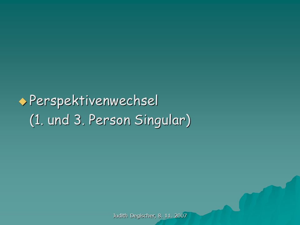 Perspektivenwechsel (1. und 3. Person Singular)