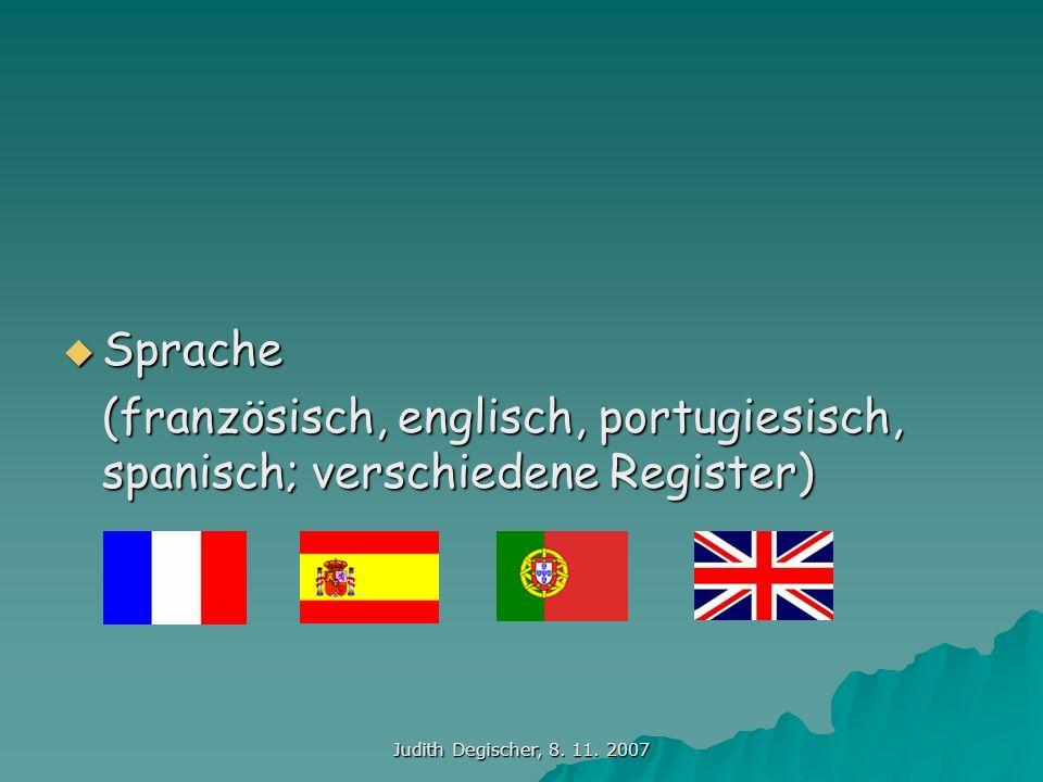 Sprache (französisch, englisch, portugiesisch, spanisch; verschiedene Register) Judith Degischer, 8.