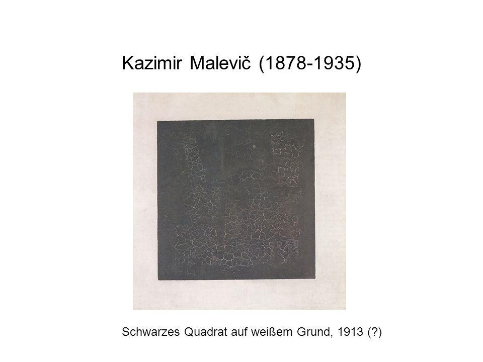 Kazimir Malevič (1878-1935) Schwarzes Quadrat auf weißem Grund, 1913 ( )