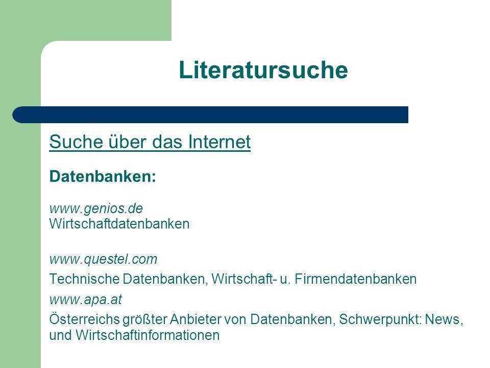 Literatursuche Suche über das Internet Datenbanken: www.genios.de Wirtschaftdatenbanken. www.questel.com.