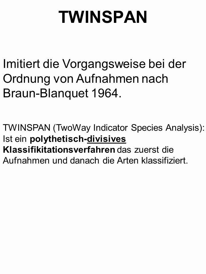 TWINSPAN Imitiert die Vorgangsweise bei der Ordnung von Aufnahmen nach Braun-Blanquet 1964. TWINSPAN (TwoWay Indicator Species Analysis):