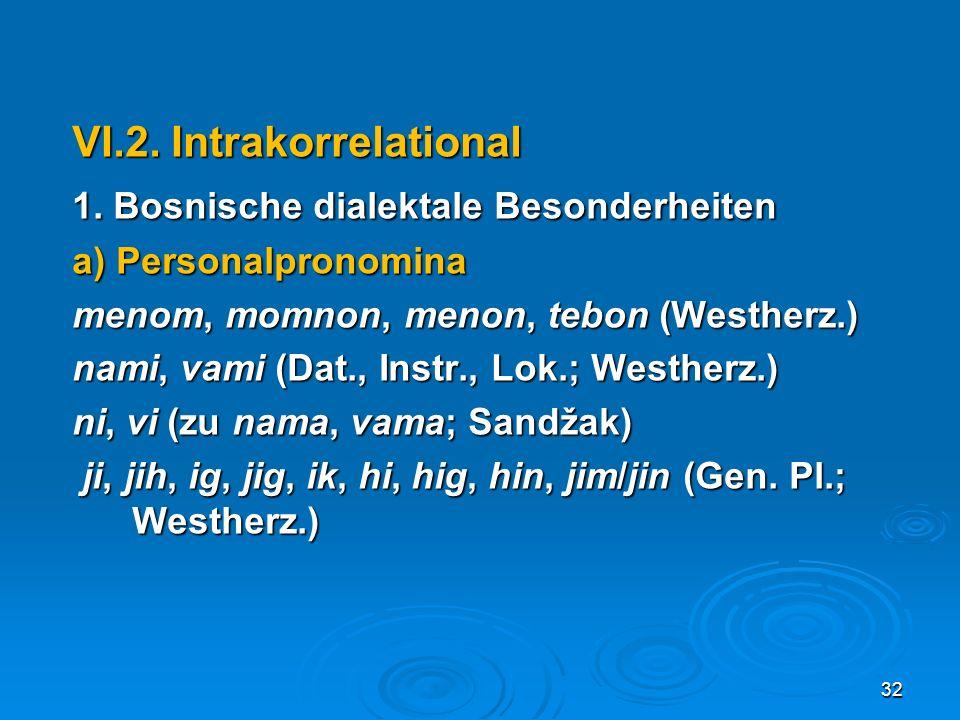 VI.2. Intrakorrelational 1. Bosnische dialektale Besonderheiten