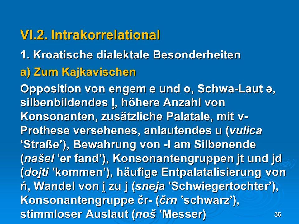 VI.2. Intrakorrelational 1. Kroatische dialektale Besonderheiten