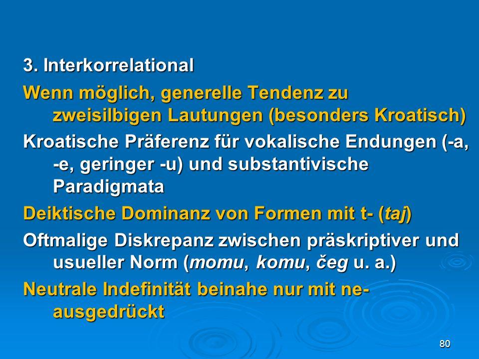 3. Interkorrelational Wenn möglich, generelle Tendenz zu zweisilbigen Lautungen (besonders Kroatisch)