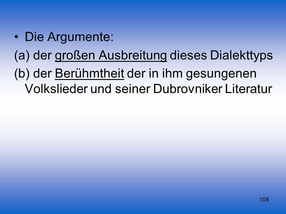 Die Argumente: (a) der großen Ausbreitung dieses Dialekttyps.
