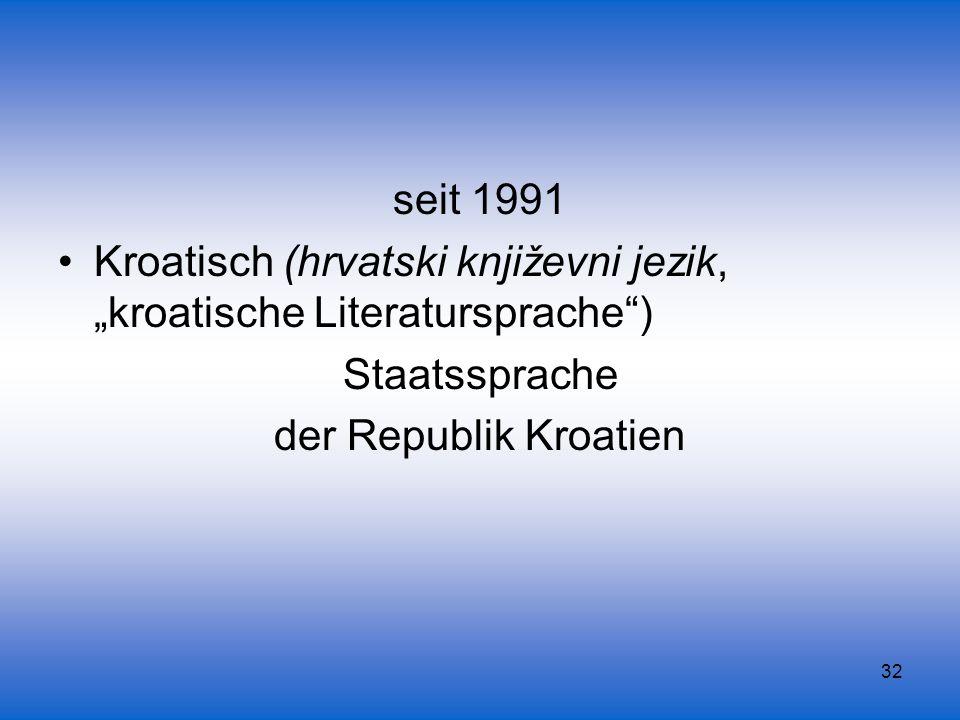 """seit 1991 Kroatisch (hrvatski književni jezik, """"kroatische Literatursprache ) Staatssprache."""