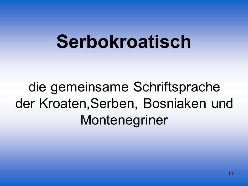 Serbokroatisch die gemeinsame Schriftsprache der Kroaten,Serben, Bosniaken und Montenegriner