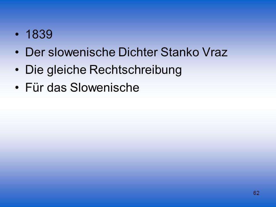 1839 Der slowenische Dichter Stanko Vraz Die gleiche Rechtschreibung Für das Slowenische
