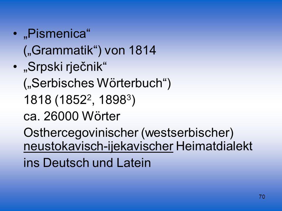 """""""Pismenica (""""Grammatik ) von 1814. """"Srpski rječnik (""""Serbisches Wörterbuch ) 1818 (18522, 18983)"""